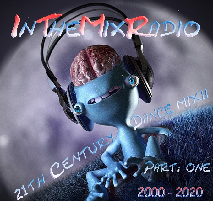 InTheMixRadio 21th. Century Dance Mix II Part One 2000-2020